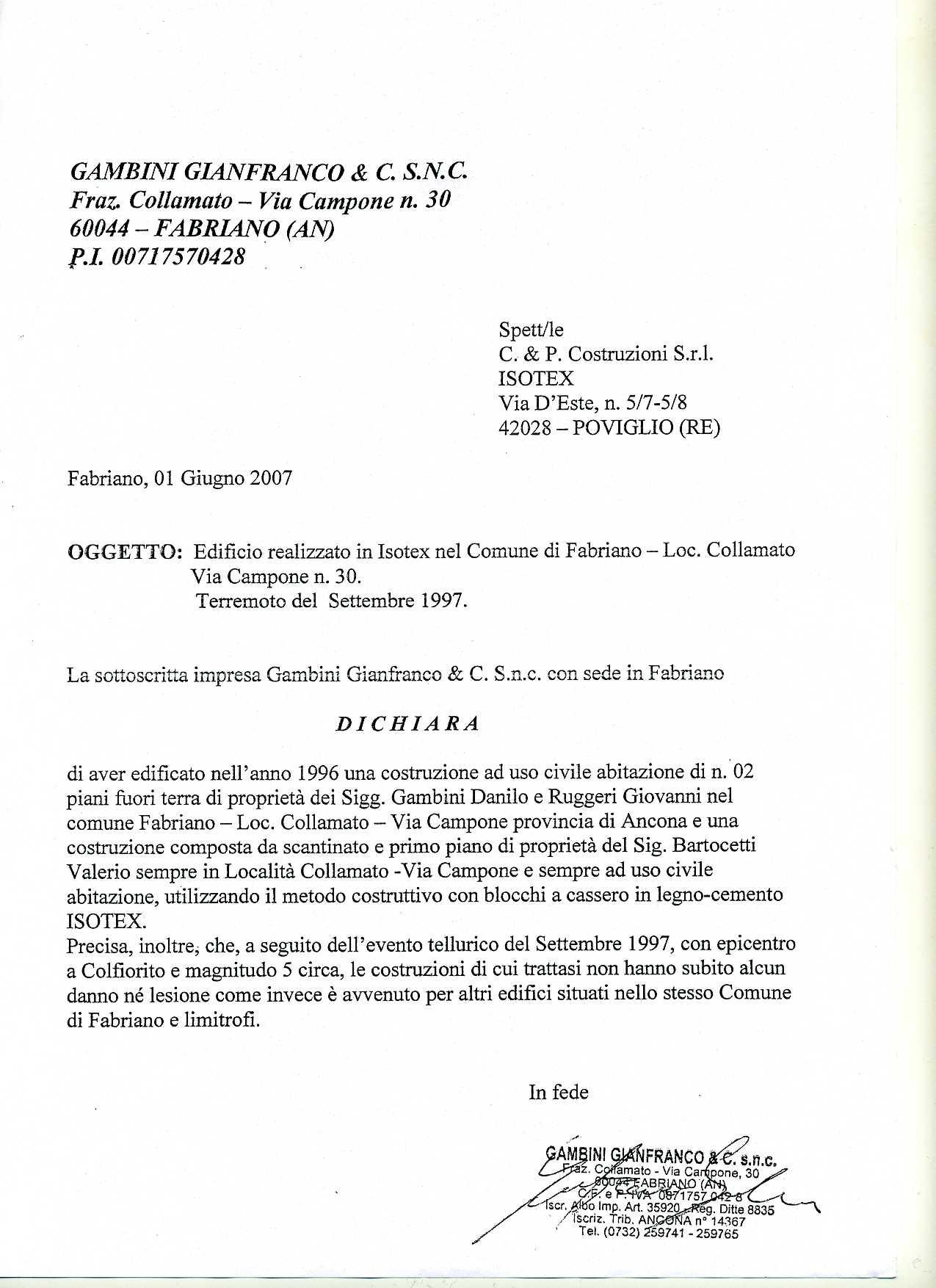 ``La empresa firmante Gambini Gianfranco declara que después del terremoto de septiembre de 1997 con epicentro en Colfiorito y magnitud aproximada de 5, las construcciones no han sufrido ningún daño ni grieta.``
